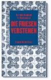 Die Friesen verstehen - Eine kleine Gebrauchsanweisung für Nordfriesland.