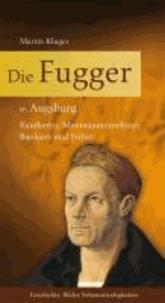 Die Fugger in Augsburg - Kaufherrn, Montanunternehmer, Bankiers und Stifter.