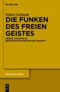 Die Funken des freien Geistes - Neuere Aufsätze zu Nietzsches Philosophie der Zukunft.