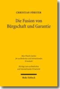 Die Fusion von Bürgschaft und Garantie - Eine Neusystematisierung aus rechtsvergleichender Perspektive.