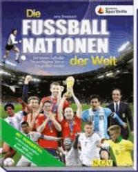 Die Fußballnationen der Welt - Die besten Fußballer. Die wichtigsten Trainer. Die größten Erfolge.