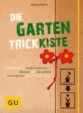 Die Garten-Trickkiste - So bekommen Sie Beetprimadonnen, Mimosen und alle anderen Gartengrazien spielend in den Griff.
