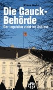 Die Gauck-Behörde - Der Inquisitor zieht ins Schloss.