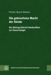 Die gebrochene Macht der Sünde - Der Beitrag Dietrich Bonhoeffers zur Hamartiologie.