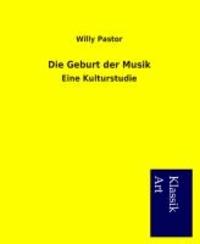 Die Geburt der Musik - Eine Kulturstudie.