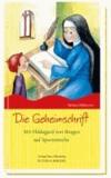 Die Geheimschrift - Mit Hildegard von Bingen auf Spurensuche.