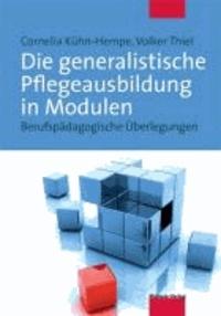 Die generalistische Pflegeausbildung in Modulen - Berufspädagogische Überlegungen.
