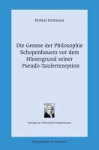 Die Genese der Philosophie Schopenhauers vor dem Hintergrund seiner Pseudo-Taulerrezeption - Beiträge zur Philosophie Schopenhauers 14.