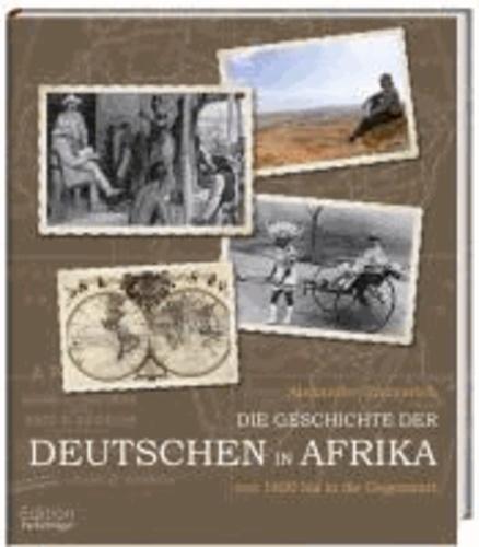 Die Geschichte der Deutschen in Afrika - Von 1600 bis in die Gegenwart.