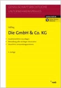 Die GmbH & Co. KG - handelsrechtliche Grundlagen. Behandlung aller wichtigen Steuerarten. steuerliche Umwandlungsprobleme.