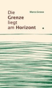 Die Grenze liegt am Horizont - Kurzgeschichten.