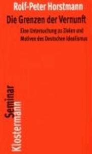 Die Grenzen der Vernunft - Eine Untersuchung zu Zielen und Motiven des Deutschen Idealismus.
