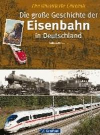 Die große Geschichte der Eisenbahn in Deutschland - Die illustrierte Chronik.