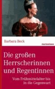 Die großen Herrscherinnen und Regentinnen - Vom Frühmittelalter bis in die Gegenwart.