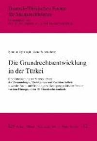 Die Grundrechtsentwicklung in der Türkei - Eine Untersuchung zur Verwirklichung der Versammlungs-, Vereinigungs- und Koalitionsfreiheit sowie des Rechts auf Gründung und Betätigung politischer Parteien vor dem Hintergrund der EU-Grundrechtssta.