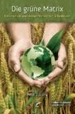 Die grüne Matrix - Naturschutz und Welternährung am Scheideweg.
