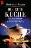 Die gute Küche - Das Beste aus dem österreichischem Jahrhundertkochbuch.