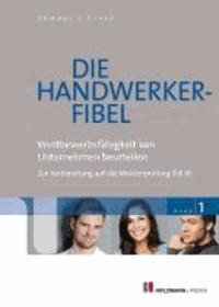 Die Handwerker-Fibel 01 - Band 1: Wettbewerbsfähigkeit von Unternehmen beurteilen - Zur Vorbereitung auf die Meisterprüfung Teil III.