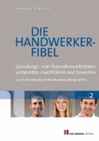 Die Handwerker-Fibel 02 - Band 2: Gründungs- und Übernahmeaktitvitäten vorbereiten, durchführen und bewerten - Zur Vorbereitung auf die Meisterprüfung Teil III.