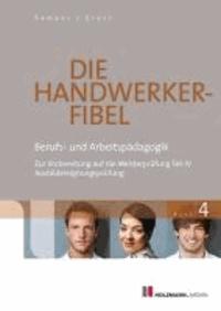 Die Handwerker-Fibel 04 - Band 4: Berufs- und Arbeitspädagogik - Zur Vorbereitung auf die Meisterprüfung Teil IV / Ausbildereignungsprüfung.