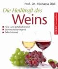 Die Heilkraft des Weins - Herz- und Gefäßschonend, Stoffwechselanregend, Zellschützend.