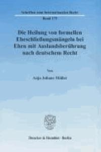 Die Heilung von formellen Eheschließungsmängeln bei Ehen mit Auslandsberührung nach deutschem Recht.