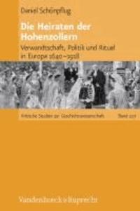 Die Heiraten der Hohenzollern - Verwandtschaft, Politik und Ritual in Europa 1640-1918.