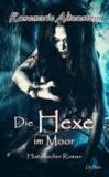 Die Hexe im Moor - Historischer Roman.
