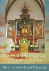 Die Himmelsbewohner vergessen uns nicht - Neue Liebesbriefe von Pater Leopold - Band 2 der Liebesbriefe an Heilige.