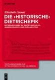 Die 'historische' Dietrichepik - Untersuchungen zu 'Dietrichs Flucht', 'Rabenschlacht', 'Alpharts Tod'.