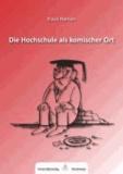 Die Hochschule als komischer Ort. - Humoreske Annotationen. Abschieds-Vorlesung anlässlich der Emeritierung im Sommersemester 2013.