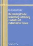 Die homöopathische Behandlung und Heilung von Krebs und metastasierter Tumore.