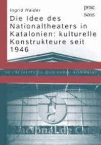Die Idee des Nationaltheaters in Katalonien: kulturelle Konstrukteure seit 1946.