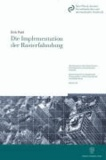 Die Implementation der Rasterfahndung - Eine empirische Untersuchung zur Anwendung, Umsetzung und Wirkung der gesetzlichen Regelungen zur operativen Informationserhebung durch Rasterfahndung.
