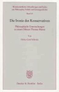 Die Ironie des Konservativen - Philosophische Untersuchungen zu einem Diktum Thomas Manns.