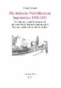 Die Juden im Vielvölkerstaat Jugoslawien 1918-1941 - Zwischen mosaischer Konfession und jüdischem Nationalismus im Spannungsfeld des jugoslawischen Nationalitätenkonflikts.
