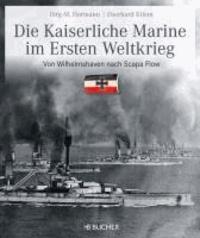 Die kaiserliche Marine im Ersten Weltkrieg - Von Wilhelmshaven nach Scapa Flow.