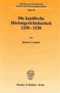 Die kastilische Höchstgerichtsbarkeit 1250 - 1520..
