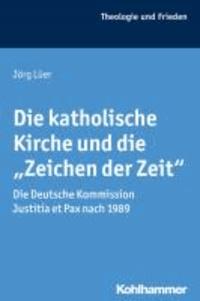 """Die katholische Kirche und die """"Zeichen der Zeit"""" - Die Deutsche Kommission Justitia et Pax nach 1989."""
