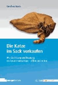 Die Katze im Sack verkaufen - Wie Sie Bildung und Beratung mit System vermarkten - offline und online.