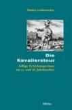 Die Kavalierstour - Adlige Erziehungsreisen im 17. und 18. Jahrhundert.