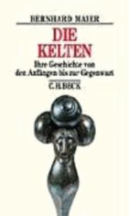 Die Kelten - Ihre Geschichte von den Anfängen bis zur Gegenwart.