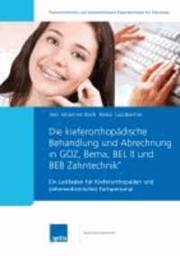 Die kieferorthopädische Behandlung und Abrechnung in GOZ, Bema, BEL II und BEB Zahntechnik® - Ein Leitfaden für Kieferorthopäden und zahnmedizinisches Fachpersonal.