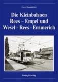Die Kleinbahnen Rees-Empel und Wesel-Rees-Emmerich.