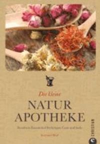 Die kleine Naturapotheke - Bewährte Hausmittel für Körper, Geist und Seele.