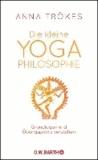 Die kleine Yoga-Philosophie - Grundlagen und Übungspraxis verstehen.