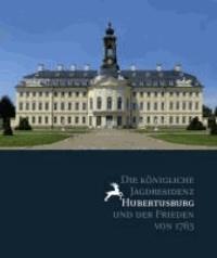 Die königliche Jagdresidenz Hubertusburg und der Frieden von 1763.