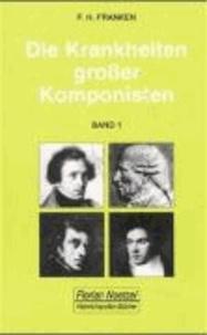 Die Krankheiten großer Komponisten 1 - Joseph Haydn. Ludwig van Beethoven. Vincenzo Bellini. Felix Mendelssohn Bartholdy. Frederic Chopin. Robert Schumann.