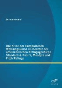 Die Krise der Europäischen Währungsunion im Kontext der amerikanischen Ratingagenturen Standard & Poor's, Moody's und Fitch Ratings.