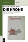 Die Krone - Unter Mitarbeit von Alfred Ebenbauer ins Neuhochdeutsche übersetzt von Florian Kragl.